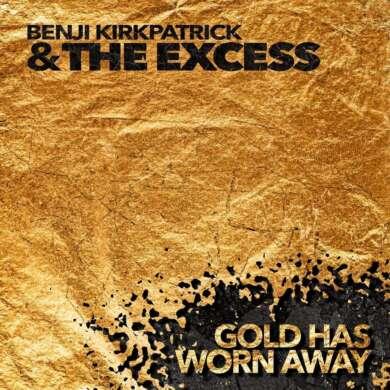Benji Kirkpatrick & The Excess - Gold has worn away