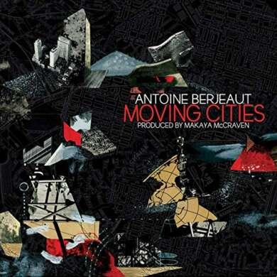 Antoine Berjeaut & Makaya McCraven – Moving Cities