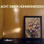 """Acht Eimer Hühnerherzen – """"Album"""""""
