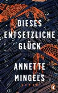 """Die besten Bücher 2020 Cover """"Dieses entsetzliche Glück"""" von Annette Mingels"""