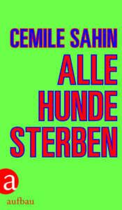 """Buchcover """"Alle Hunde sterben"""" von Cemile Sahin"""