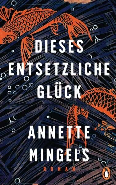 """Buchcover zu """"Dieses entsetzliche Glück"""" von Annette Mingels"""