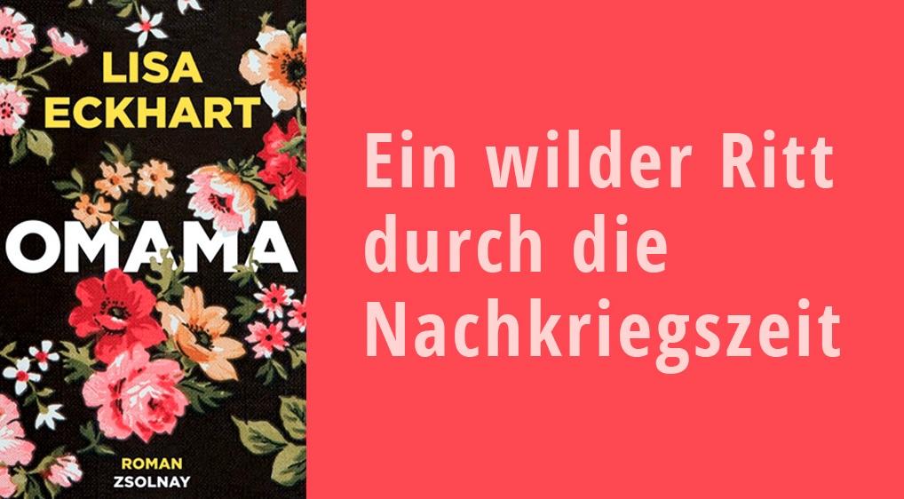 """Links das Cover von dem Roman """"Omama"""" von Lisa Eckhart. Rechts: Der Schriftzug """"Ein Wilder Ritt durch die Nachkriegszeit"""""""