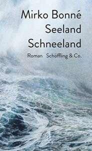 """Die besten Bücher im Februar 2021: """"Seeland Schneeland"""" von Mirko Bonné"""