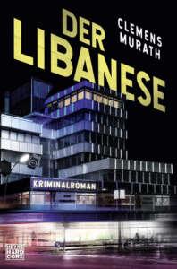 """Die besten Krimis im März 2021: Buchcover """"Der Libanese"""" von Clemens Murath"""