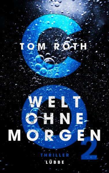 """Buchcover """"CO2 – Welt ohne Morgen"""" von Tom Roth"""