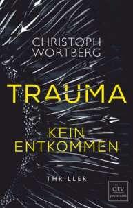 """Die besten Krimis im März 2021: Buchcover """"Trauma – Kein Entkommen"""" von Christoph Wortberg"""