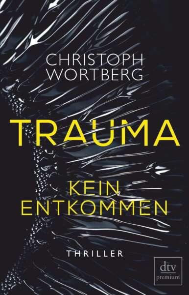 """Buchcover """"Trauma – Kein Entkommen"""" von Christoph Wortberg"""
