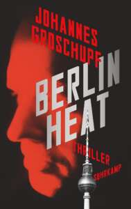 """Die besten Krimis im Juli 2021: Buchcover """"Berlin Heat"""" von Johannes Groschupf"""
